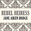 Rebel Heiress Audiobook by Jane Aiken Hodge Narrated by Casey Holloway