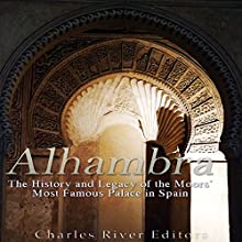 Alhambra: The History and Legacy of the Moors' Most Famous Palace in Spain   Livre audio Auteur(s) :  Charles River Editors Narrateur(s) : Scott Clem