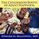 The Childhood Roots of Adult Happiness: Five Steps to Help Kids Create and Sustain Lifelong Joy (       UNABRIDGED) by Edward M. Hallowell, MD Narrated by Pete Larkin
