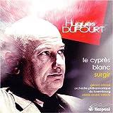 echange, troc  - Hugues Dufourt: Le Cyprès Blanc