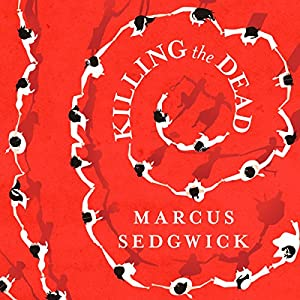 Killing the Dead (       UNABRIDGED) by Marcus Sedgwick Narrated by Trevor White