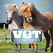 Helping Hands: Vet Volunteers, Book 15 (       UNABRIDGED) by Laurie Halse Anderson Narrated by Cassandra Morris