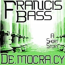De.mocra.cy   Livre audio Auteur(s) : Francis Bass Narrateur(s) : Francis Bass