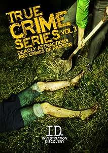 True Crime Series-V03 Deadly Attractions & Crime Passion