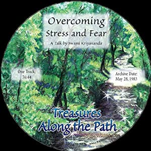 Overcoming Stress and Fear: Treasures Along the Path | [Swami Kriyananda]