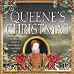 The Queene's Christmas: An Elizabeth I Mystery, Book 6 (       UNABRIDGED) by Karen Harper Narrated by Katherine Kellgren