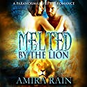 Melted by the Lion: A Paranormal Lion Shifter Romance Audiobook by Amira Rain Narrated by Meghan Kelly