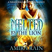 Melted by the Lion: A Paranormal Lion Shifter Romance | Amira Rain