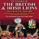 125 Years of the British & Irish Lions (       UNABRIDGED) by Clem Thomas, Greg Thomas Narrated by Daniel Philpott