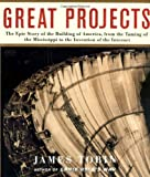 Great Projects: The Epic Story of the Building of America, from the Taming of the Mississippi to the Invention of the Internet (0743210646) by Tobin, James
