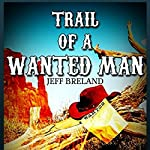 Trail of a Wanted Man: Loner with a Badge, Book 5 | Jeff Breland