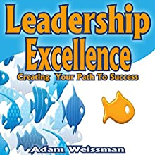 Leadership Excellence: Creating Your Path to Success Audiobook by Adam Weissman Narrated by R. Keith Miles