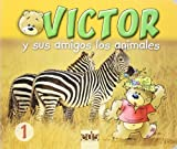 Victor y Sus Amigos Los Animales 1 (Spanish Edition)