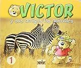 Victor y Sus Amigos Los Animales 1 (Spanish Edition)