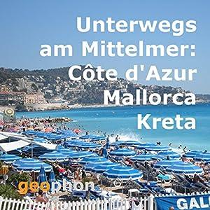 Unterwegs am Mittelmeer: Côte d'Azur, Mallorca, Kreta Hörbuch