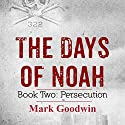 Persecution: The Days of Noah, Book 2 (       UNABRIDGED) by Mark Goodwin Narrated by Kevin Pierce