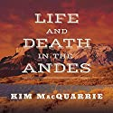 Life and Death in the Andes: On the Trail of Bandits, Heroes, and Revolutionaries Audiobook by Kim MacQuarrie Narrated by Jonathan Yen