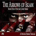 The Arrows of Islam Audiobook by Spencer Hawke Narrated by Spencer Hawke