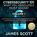 Cybersecurity 101: What You Absolutely Must Know! - Volume 1 Audiobook by James Scott Narrated by Kelly Rhodes