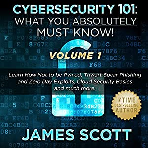 Cybersecurity 101: What You Absolutely Must Know! - Volume 1 Audiobook