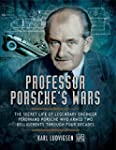Professor Porsche's Wars: The Secret...