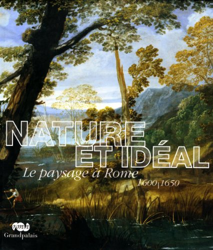 Nature et idéal : Le paysage à Rome 1600-1650