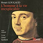 L'homme à la vie inexplicable | Henri Gougaud