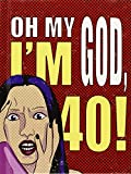 Deborah Durbin Oh My God, I'm 40!: The 40-Something Woman's Survival Guide