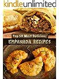 Top 50 Most Delicious Empanada Recipes (Recipe Top 50's Book 30) (English Edition)