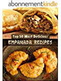 Top 50 Most Delicious Empanada Recipes (Recipe Top 50's Book 30) (English Edition)