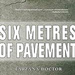 Six Metres of Pavement: A Novel | Farzana Doctor
