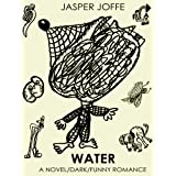 WATER (A Novel/Dark/Funny/ Romance)