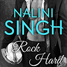 Rock Hard: Rock Kiss, Book 2 Audiobook by Nalini Singh Narrated by Justine O. Keef