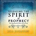 Releasing the Spirit of Prophecy: The Supernatural Power of Testimony Hörbuch von Bill Johnson Gesprochen von: Dave Wright