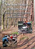 img - for The Iron Makers of Myers Wood: A Medieval Enterprise in Kirkburton Huddersfield - An Archaeological summary book / textbook / text book