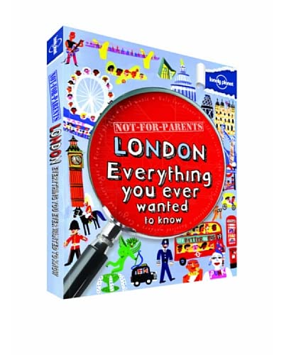 Not for Parents London: Everything You Ever Wanted to Know