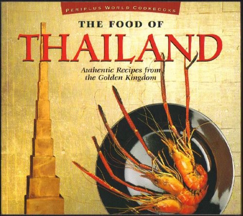 The Food of Thailand: Authentic Recipes from the Golden Kingdom (Periplus World Cookbooks) by Sven Krauss, Laurent Ganguillet, Vira Sanguanwong