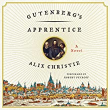 Gutenberg's Apprentice (       UNABRIDGED) by Alix Christie Narrated by Robert Petkoff