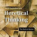 Heretical Thinking: The Radical Option Audiobook by David Christopher Lane Narrated by Mark Shumka