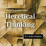 Heretical Thinking: The Radical Option | David Christopher Lane