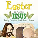 Easter Is About Jesus: Family Devotions for the Easter Season Audiobook by Mukkove Johnson Narrated by Whitney Edwards