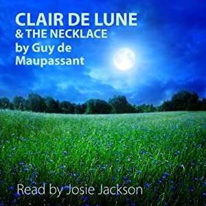 'Clair De Lune' and 'The Necklace': Short Stories | [Guy de Maupassant]