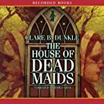 House of Dead Maids | Clare Dunkle