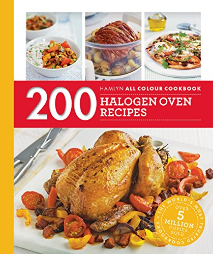200 Halogen Oven Recipes: Hamlyn All Colour Cookbook