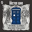 Doctor Who: Time Lord Fairy Tales (       UNABRIDGED) by Justin Richards Narrated by Adjoa Andoh, Andrew Brooke, Anne Reid