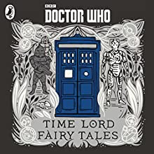 Doctor Who: Time Lord Fairy Tales Audiobook by Justin Richards Narrated by Adjoa Andoh, Andrew Brooke, Anne Reid