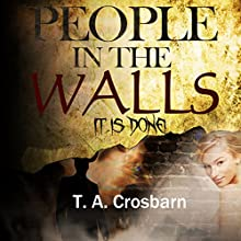 It Is Done: People in the Walls, Book 4 (       UNABRIDGED) by T. A. Crosbarn Narrated by Duane Berg