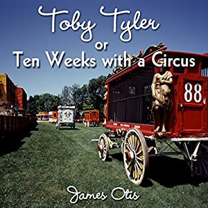 Toby Tyler or, Ten Weeks with a Circus Audiobook