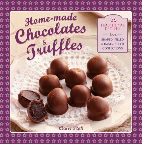 Home-made Chocolates & Truffles: 20 Traditional Recipes For Shaped, Filled & Hand-Dipped Confections PDF