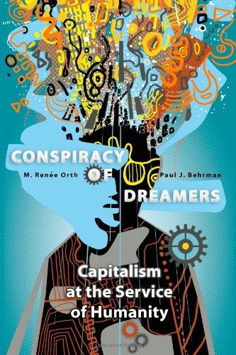 Conspiracy of Dreamers: Capitalism at the Service of Humanity